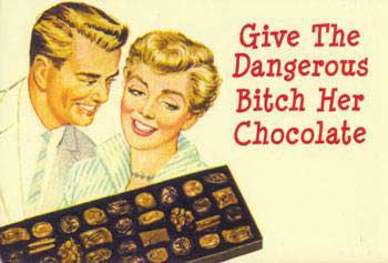 give the dangerous bitch her chocolate